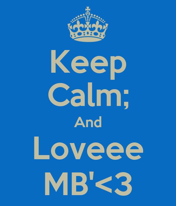 Keep Calm; And Loveee MB'<3
