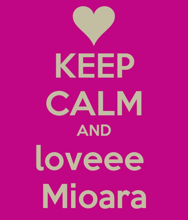 KEEP CALM AND loveee  Mioara