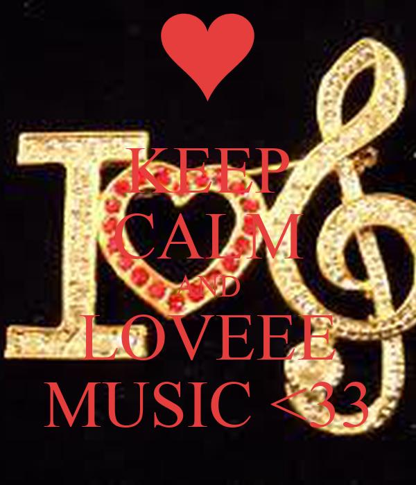 KEEP CALM AND LOVEEE MUSIC <33