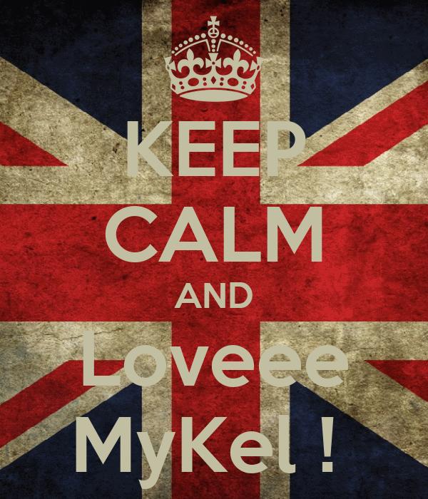 KEEP CALM AND Loveee MyKel !