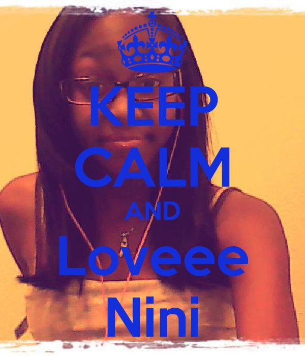 KEEP CALM AND Loveee Nini
