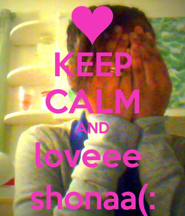 KEEP CALM AND loveee  shonaa(: