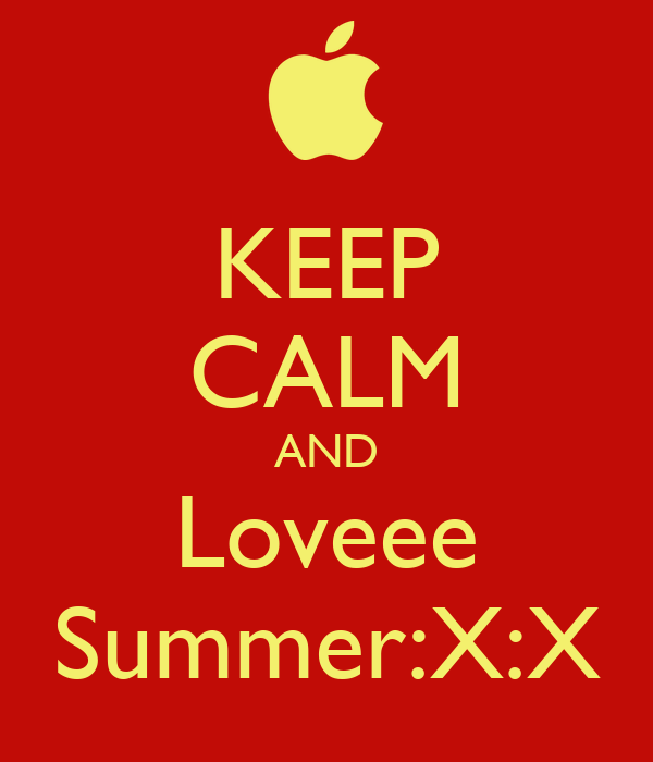 KEEP CALM AND Loveee Summer:X:X