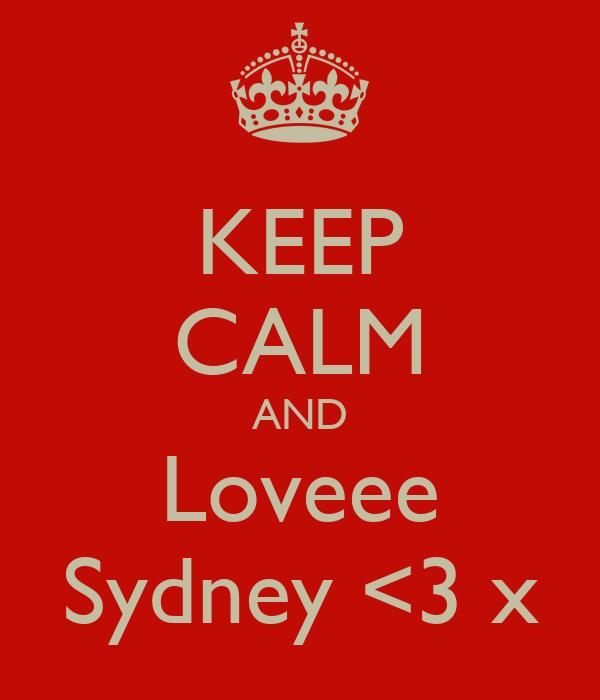 KEEP CALM AND Loveee Sydney <3 x