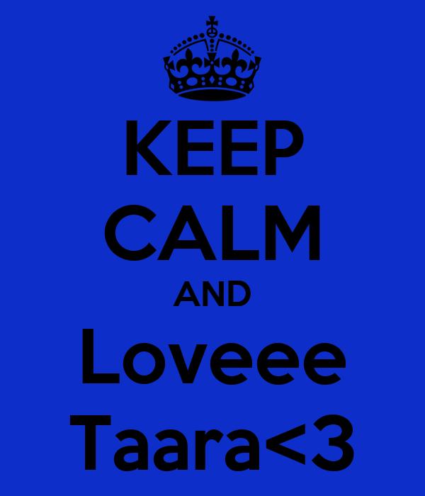 KEEP CALM AND Loveee Taara<3
