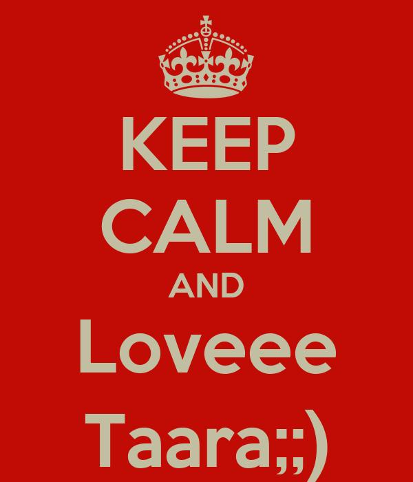 KEEP CALM AND Loveee Taara;;)