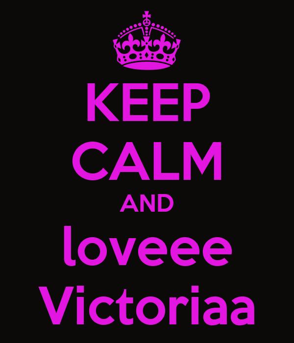 KEEP CALM AND loveee Victoriaa