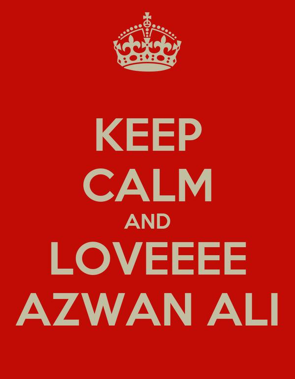 KEEP CALM AND LOVEEEE AZWAN ALI
