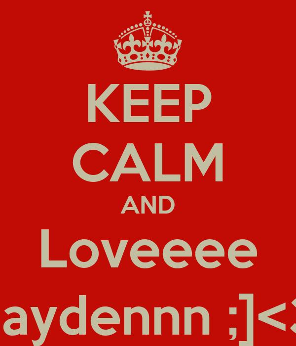 KEEP CALM AND Loveeee Jaydennn ;]<3
