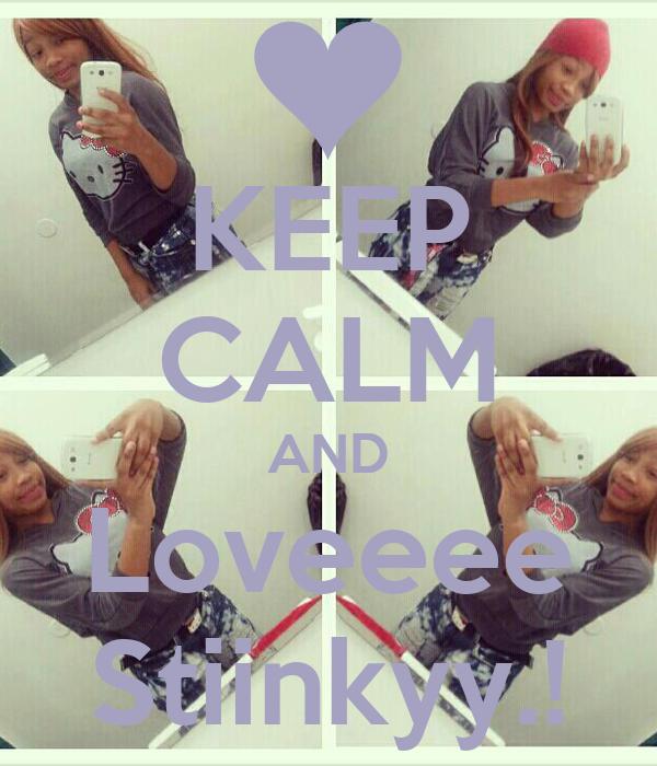 KEEP CALM AND Loveeee Stiinkyy.!