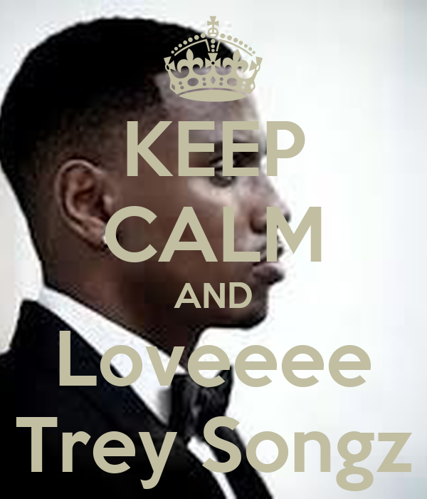 KEEP CALM AND Loveeee Trey Songz