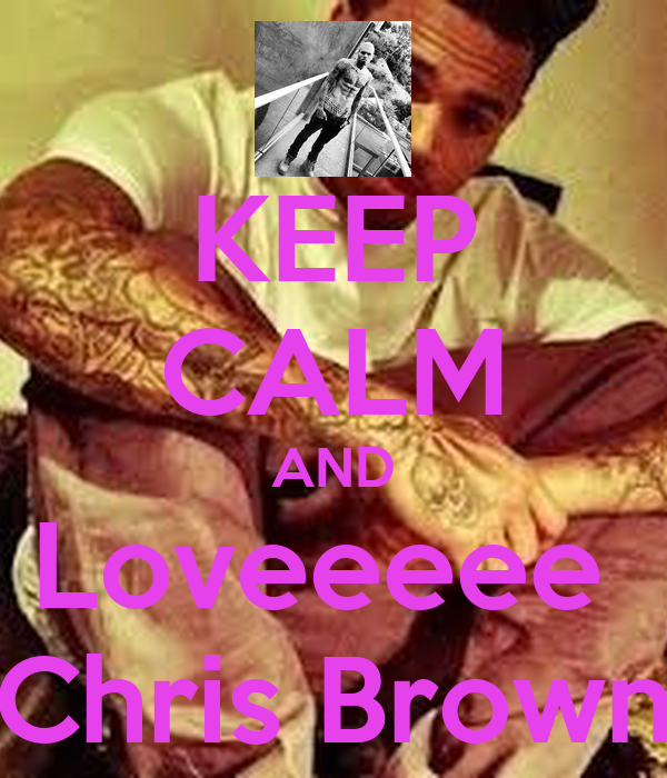 KEEP CALM AND Loveeeee  Chris Brown