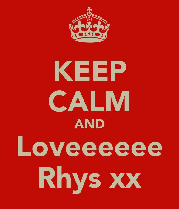 KEEP CALM AND Loveeeeee Rhys xx