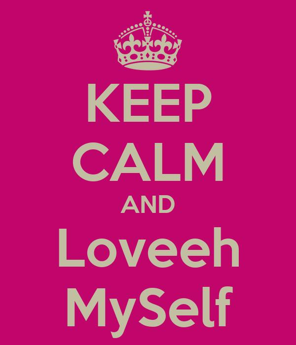 KEEP CALM AND Loveeh MySelf