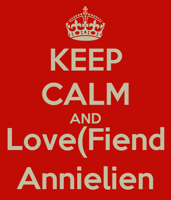 KEEP CALM AND Love(Fiend Annielien