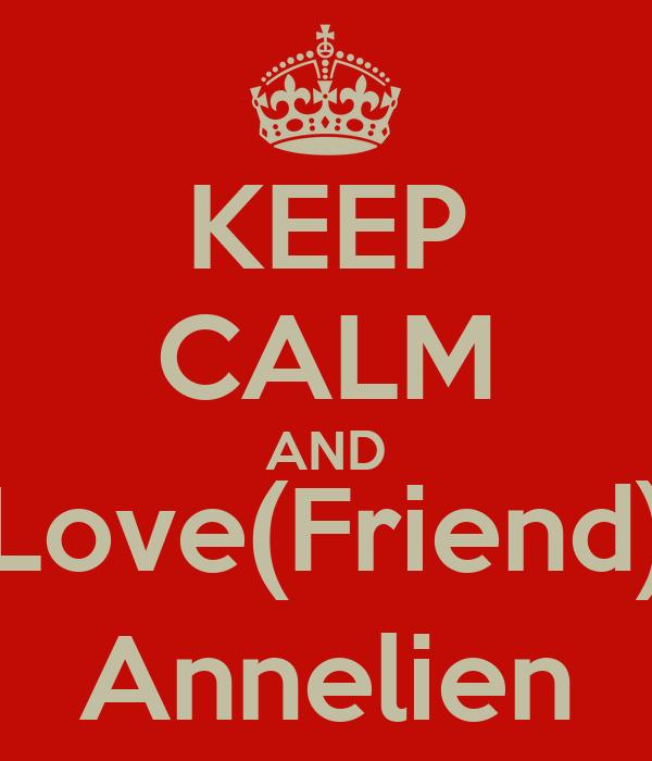 KEEP CALM AND Love(Friend) Annelien