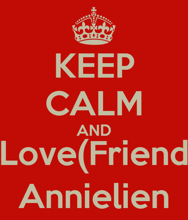 KEEP CALM AND Love(Friend Annielien