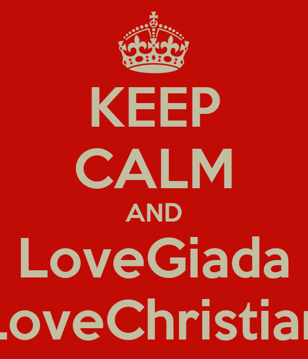 KEEP CALM AND LoveGiada LoveChristian