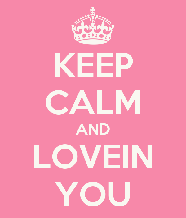 KEEP CALM AND LOVEIN YOU