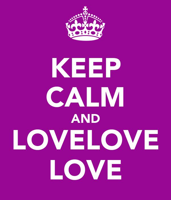 KEEP CALM AND LOVELOVE LOVE