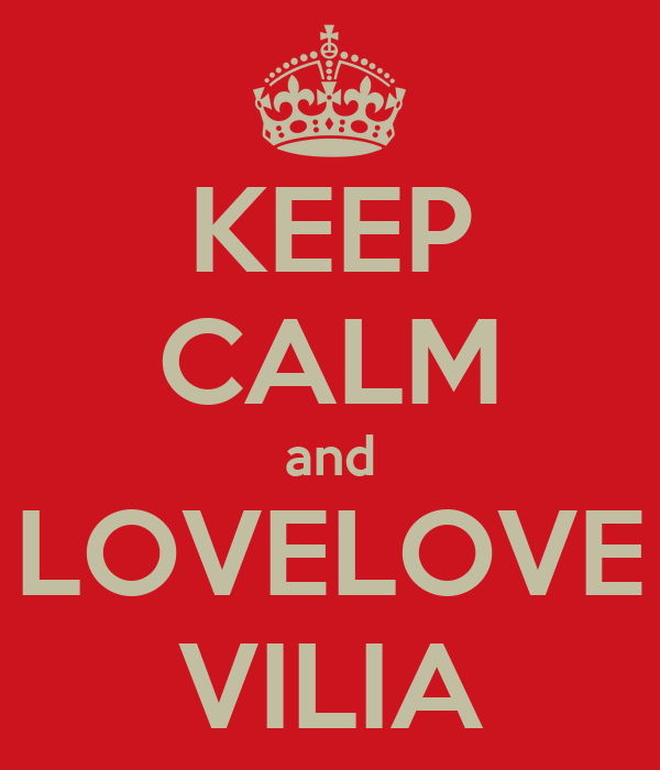 KEEP CALM and LOVELOVE VILIA