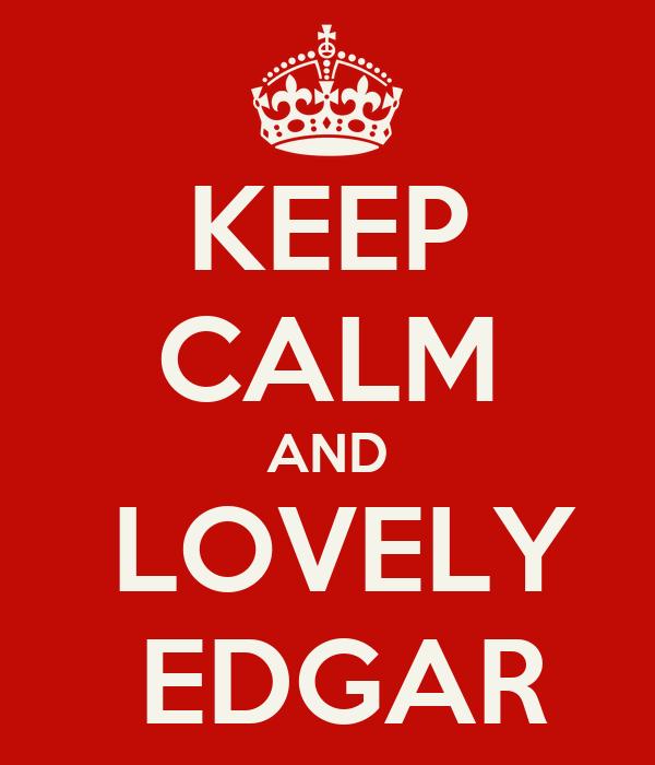 KEEP CALM AND   LOVELY   EDGAR