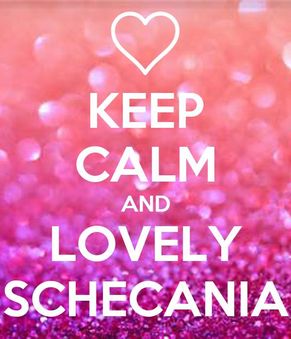 KEEP CALM AND LOVELY SCHECANIA
