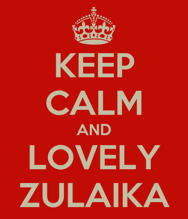 KEEP CALM AND LOVELY ZULAIKA