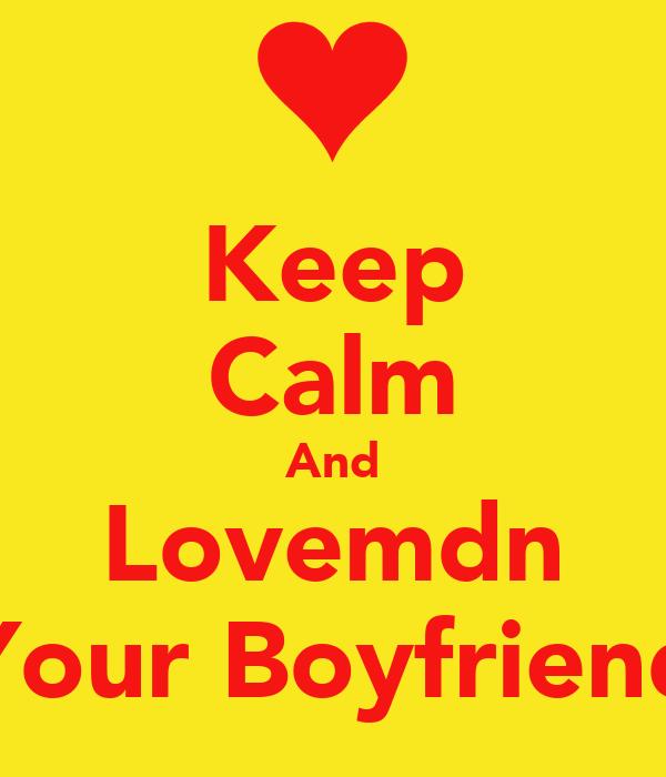 Keep Calm And Lovemdn Your Boyfriend