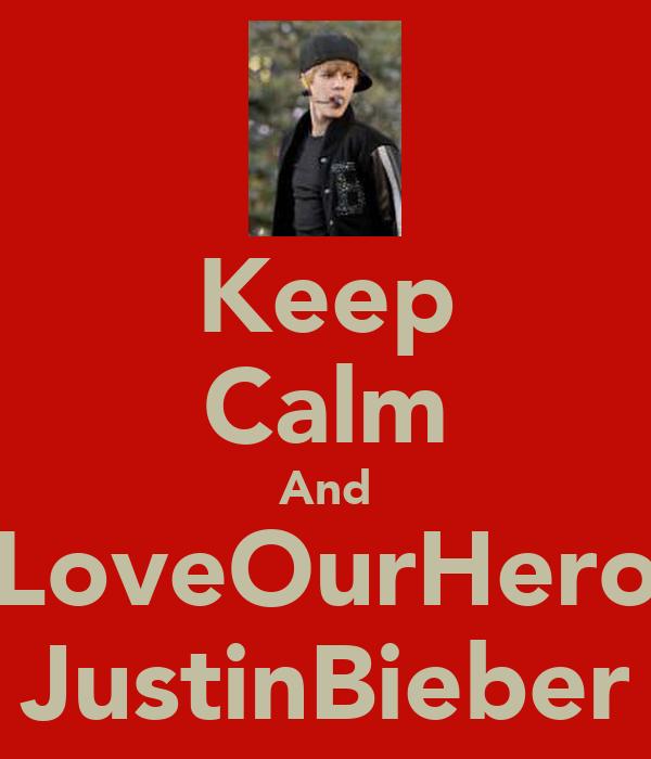 Keep Calm And LoveOurHero JustinBieber