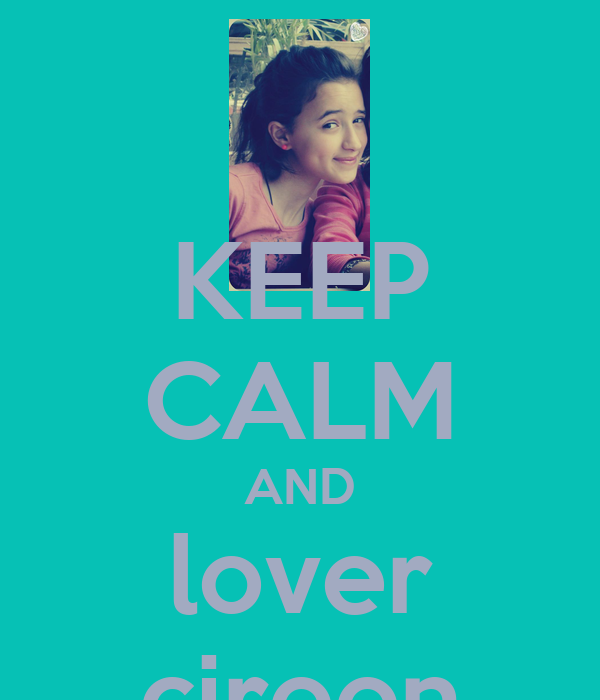 KEEP CALM AND lover cireen