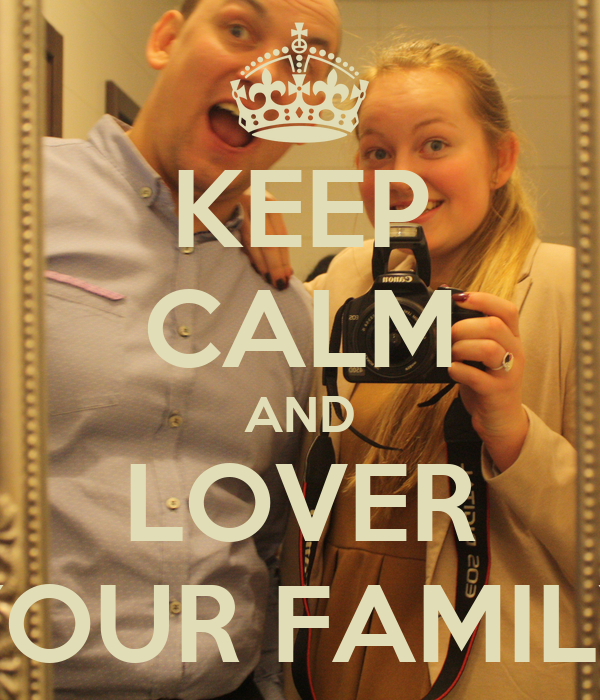 KEEP CALM AND LOVER YOUR FAMILY