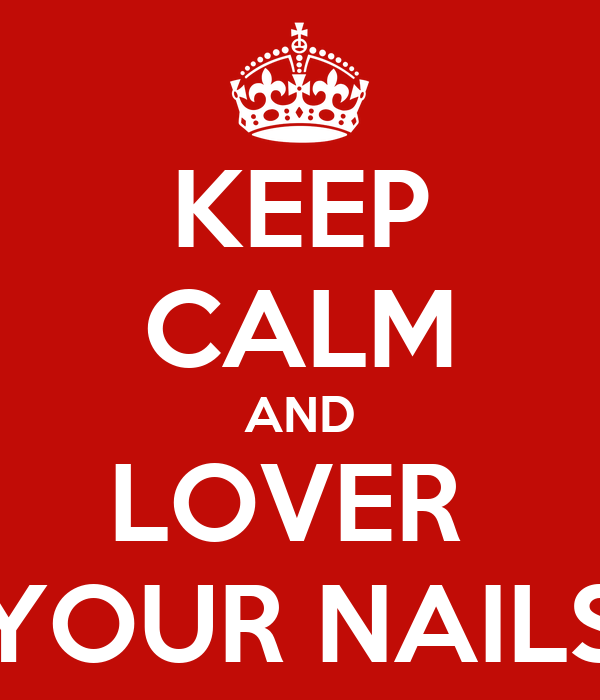 KEEP CALM AND LOVER  YOUR NAILS