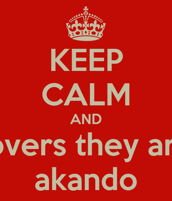 KEEP CALM AND lovers they are akando