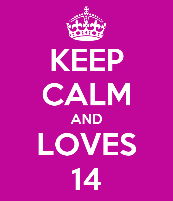 KEEP CALM AND LOVES 14