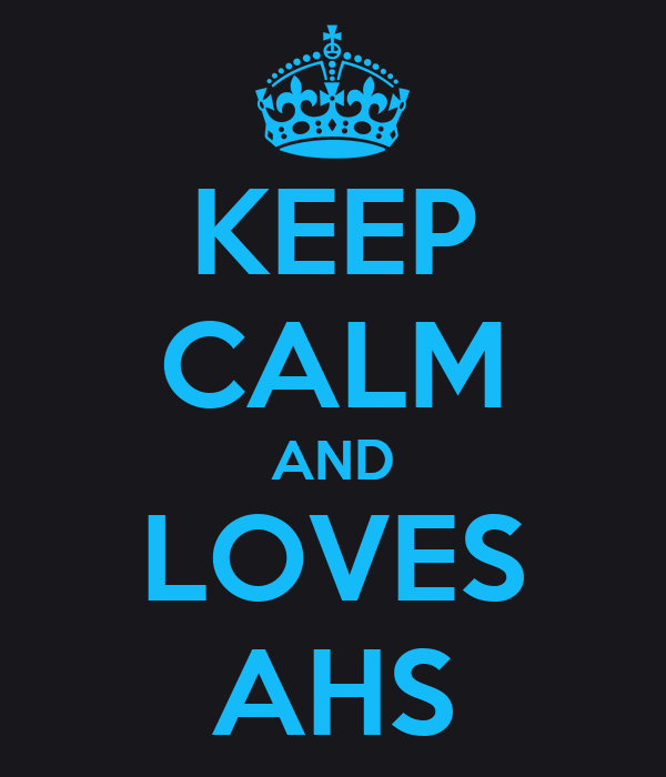 KEEP CALM AND LOVES AHS