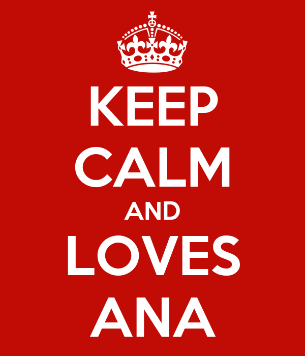 KEEP CALM AND LOVES ANA