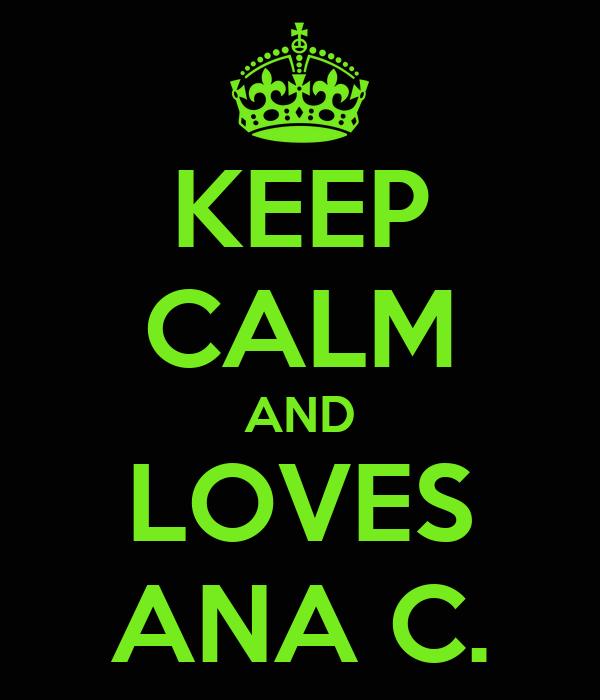 KEEP CALM AND LOVES ANA C.