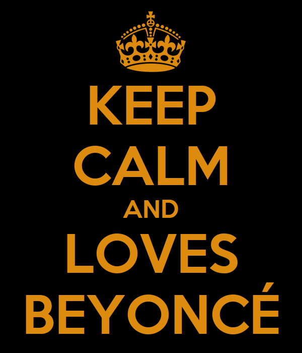 KEEP CALM AND LOVES BEYONCÉ