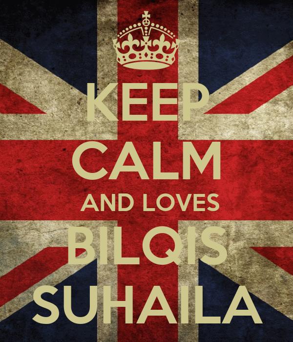 KEEP CALM  AND LOVES BILQIS SUHAILA