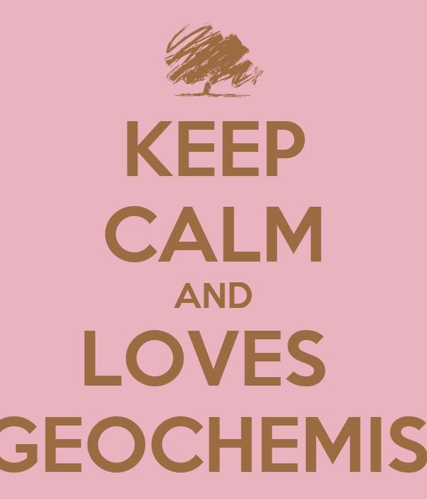 KEEP CALM AND LOVES  BIOGEOCHEMISTRY