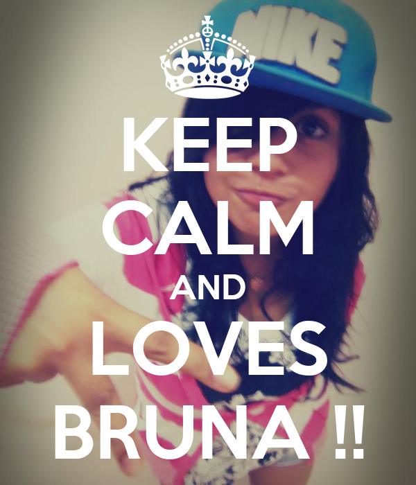 KEEP CALM AND LOVES BRUNA !!