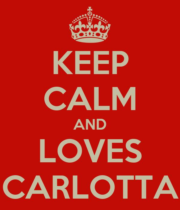 KEEP CALM AND LOVES CARLOTTA
