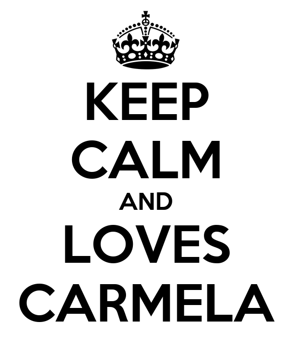 KEEP CALM AND LOVES CARMELA