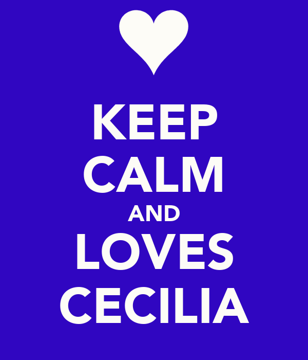 KEEP CALM AND LOVES CECILIA