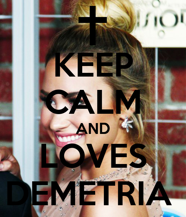 KEEP CALM AND LOVES DEMETRIA