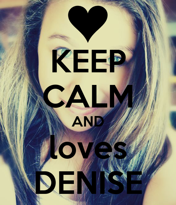 KEEP CALM AND loves DENISE