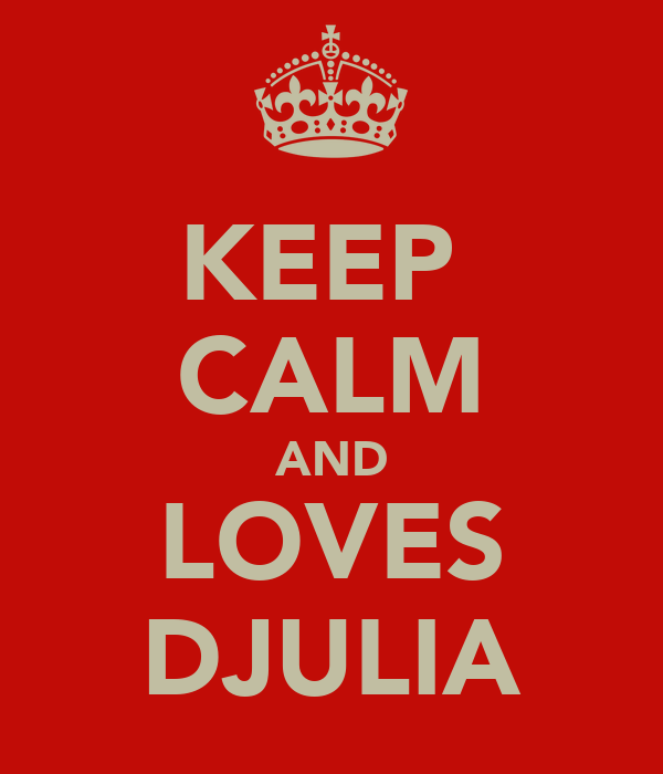 KEEP  CALM AND LOVES DJULIA