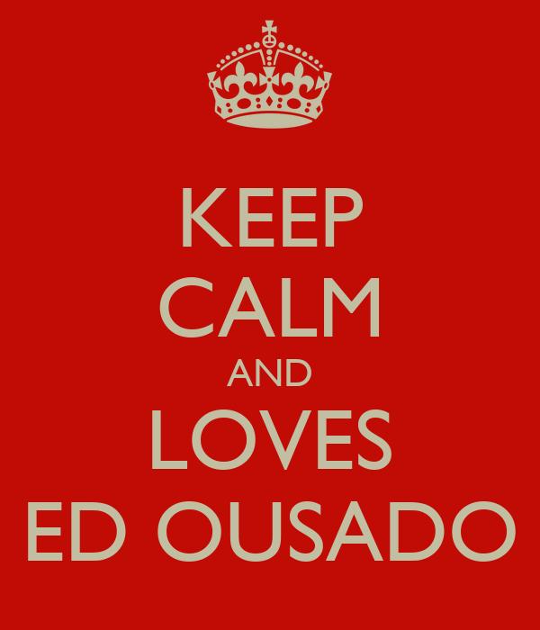 KEEP CALM AND LOVES ED OUSADO