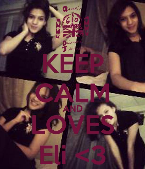 KEEP CALM AND LOVES Eli <3